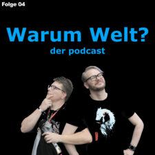 Warum Welt – Folge 4